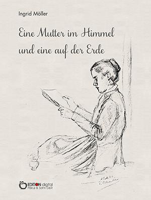 Eine Mutter im Himmel und eine auf der Erde von Ingrid Möller