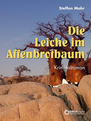 Die Leiche im Affenbrotbaum. Kriminalroman von Steffen Mohr