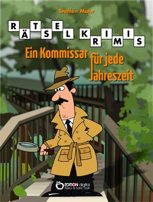 Rätselkrimis. Ein Kommissar für jede Jahreszeit von Steffen Mohr