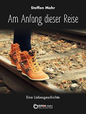 Am Anfang dieser Reise. Eine Liebesgeschichte von Steffen Mohr