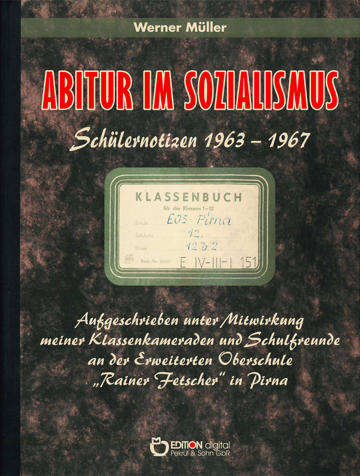 Abitur im Sozialismus. Schülernotizen 1963 - 1967 von Werner Müller