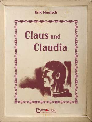 Claus und Claudia. Nach neueren Dokumenten von Erik Neutsch