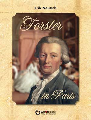 Forster in Paris. Erzählung von Erik Neutsch