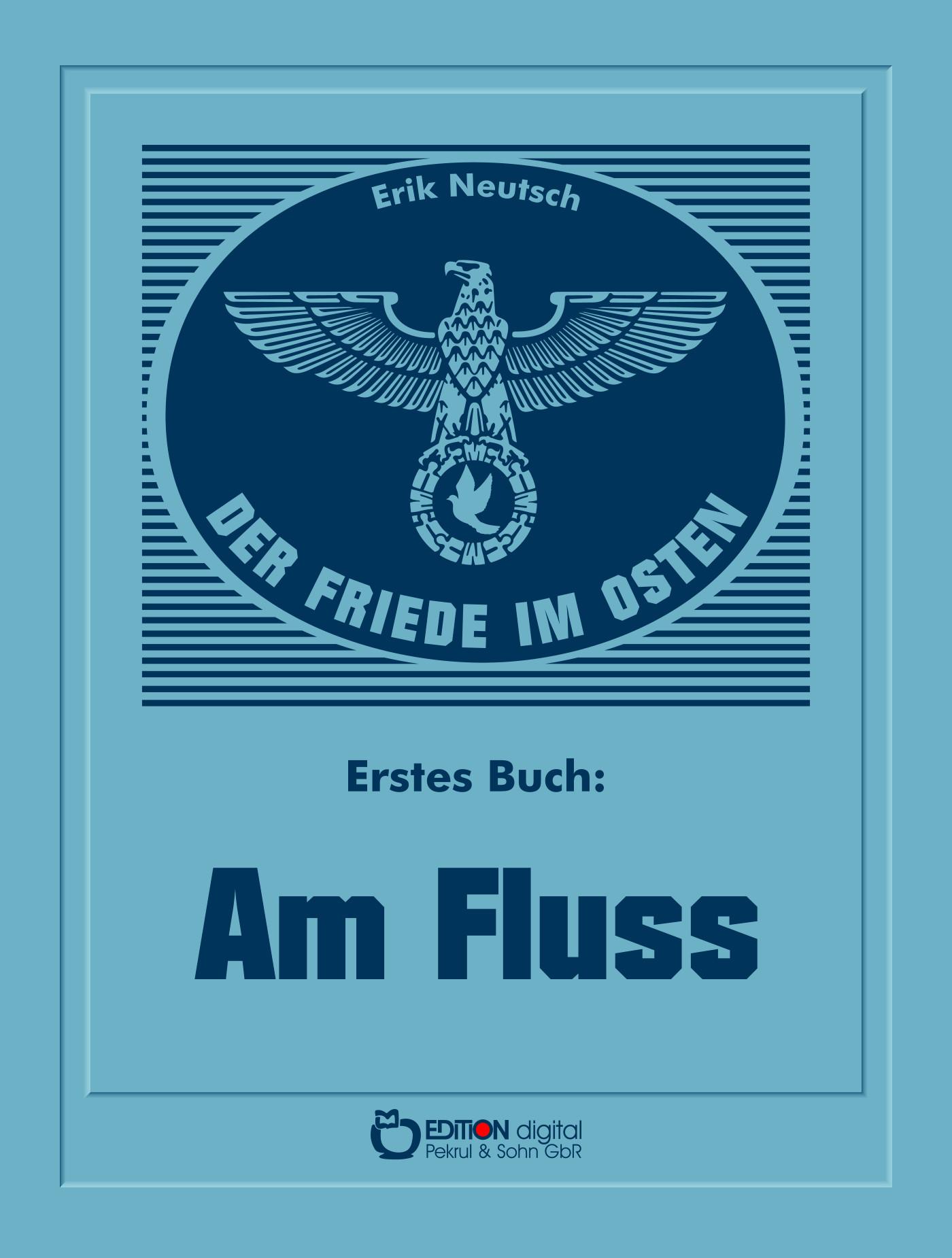 Der Friede im Osten. Erstes Buch. Am Fluss von Erik Neutsch