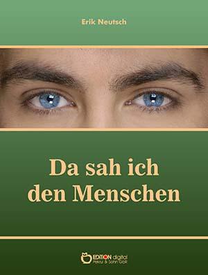 Da sah ich den Menschen. Dramatische Werke und Gedichte von Erik Neutsch