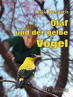 Olaf und der gelbe Vogel von Erik Neutsch