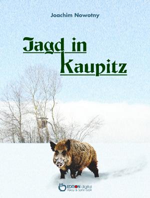 Jagd in Kaupitz. von Joachim Nowotny