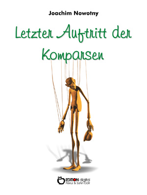 Letzter Auftritt der Komparsen. Novelle von Joachim Nowotny