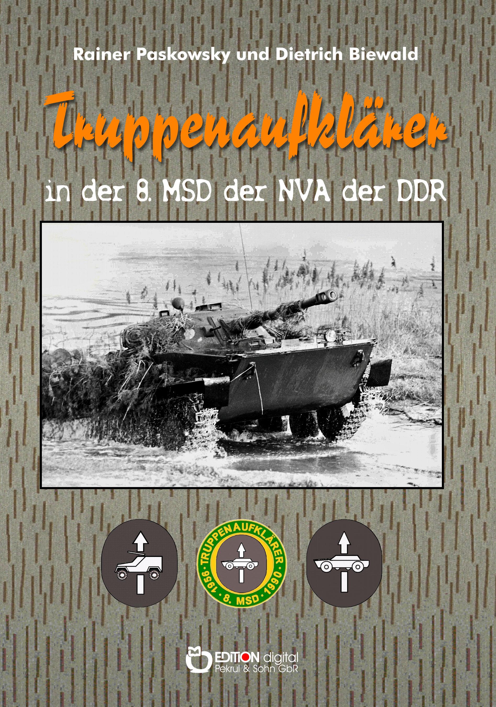 Truppenaufklärer in der 8. MSD der NVA der DDR von Rainer Paskowsky, Dietrich Biewald