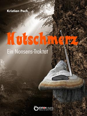 Hutschmerz. Ein Nonsens-Traktat von Kristian Pech