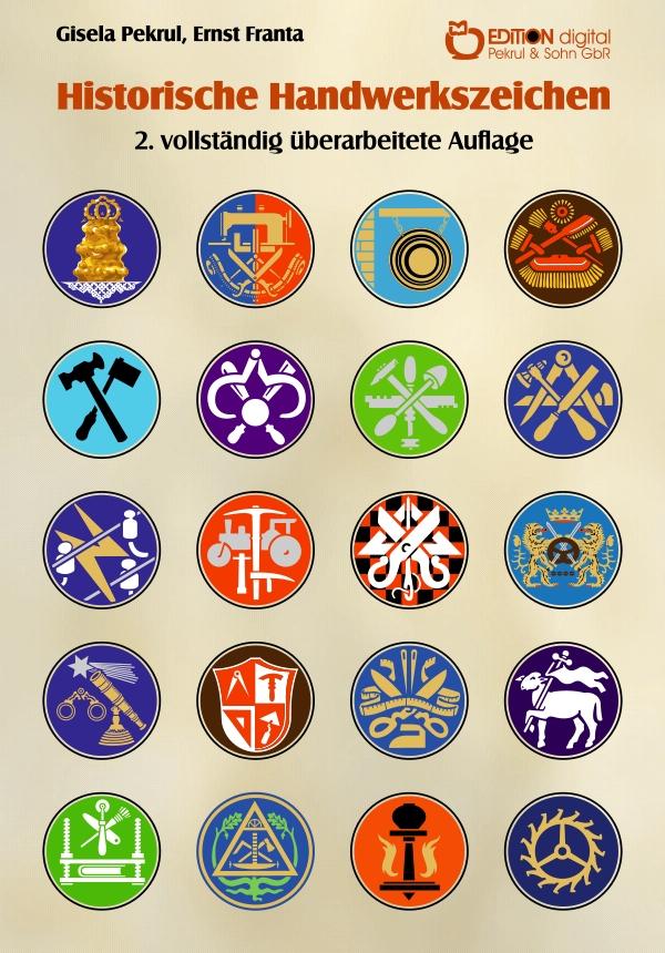 Historische Handwerkszeichen. 2. vollständig überarbeitete Auflage von Gisela Pekrul, Ernst Franta (Illustrator)
