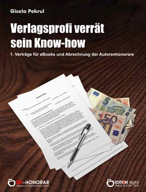 Verlagsprofi verrät sein Know-How. Verträge für E-Books und Abrechnung der Autorenhonorare von Gisela Pekrul