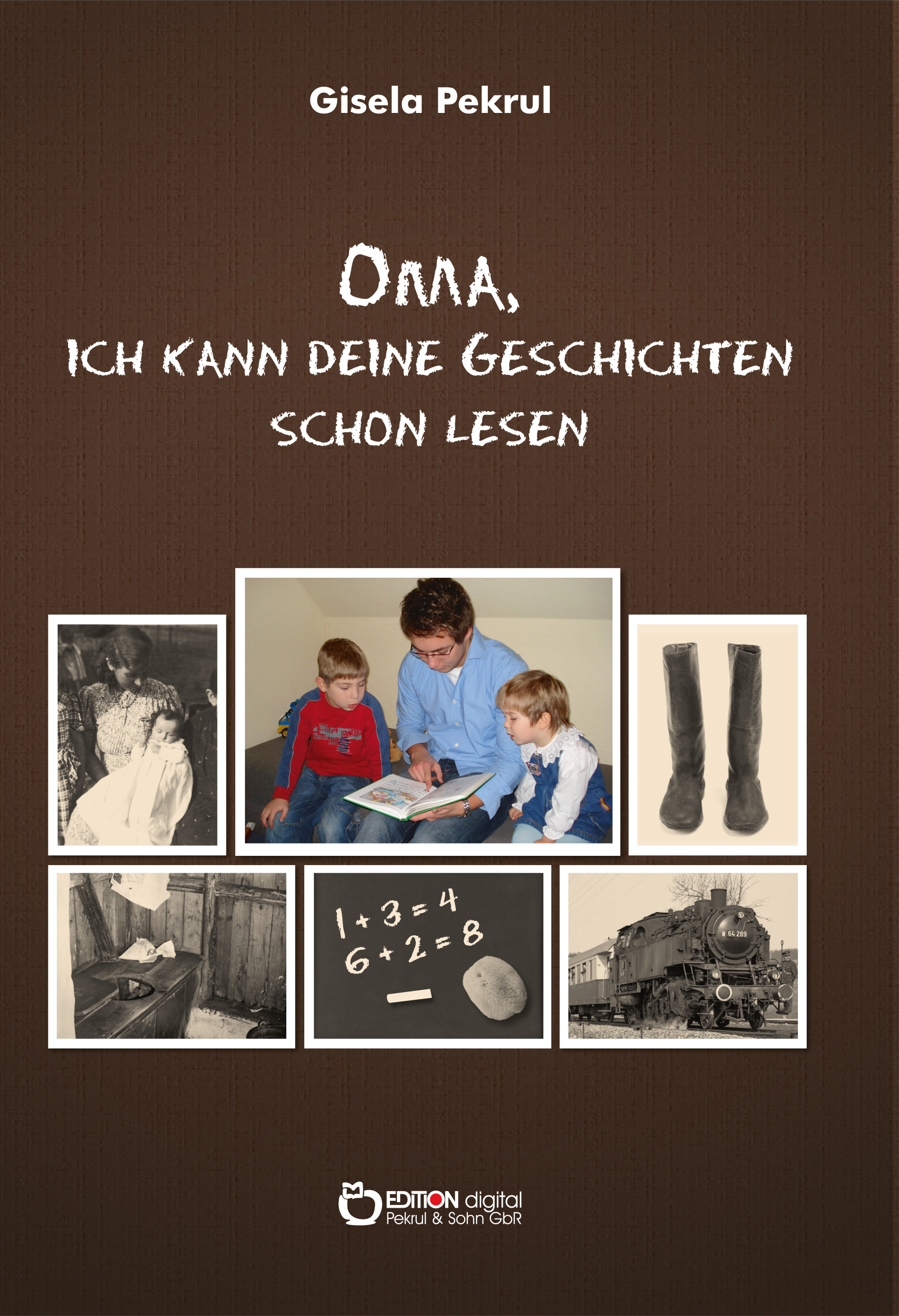 Oma, ich kann deine Geschichten schon lesen von Gisela Pekrul