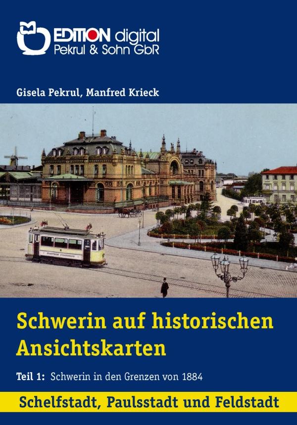 Schwerin auf historischen Ansichtskarten. Schelfstadt, Paulsstadt, Feldstadt: Schwerin in den Grenzen von 1884 von Gisela Pekrul, Manfred Krieck (Autor)
