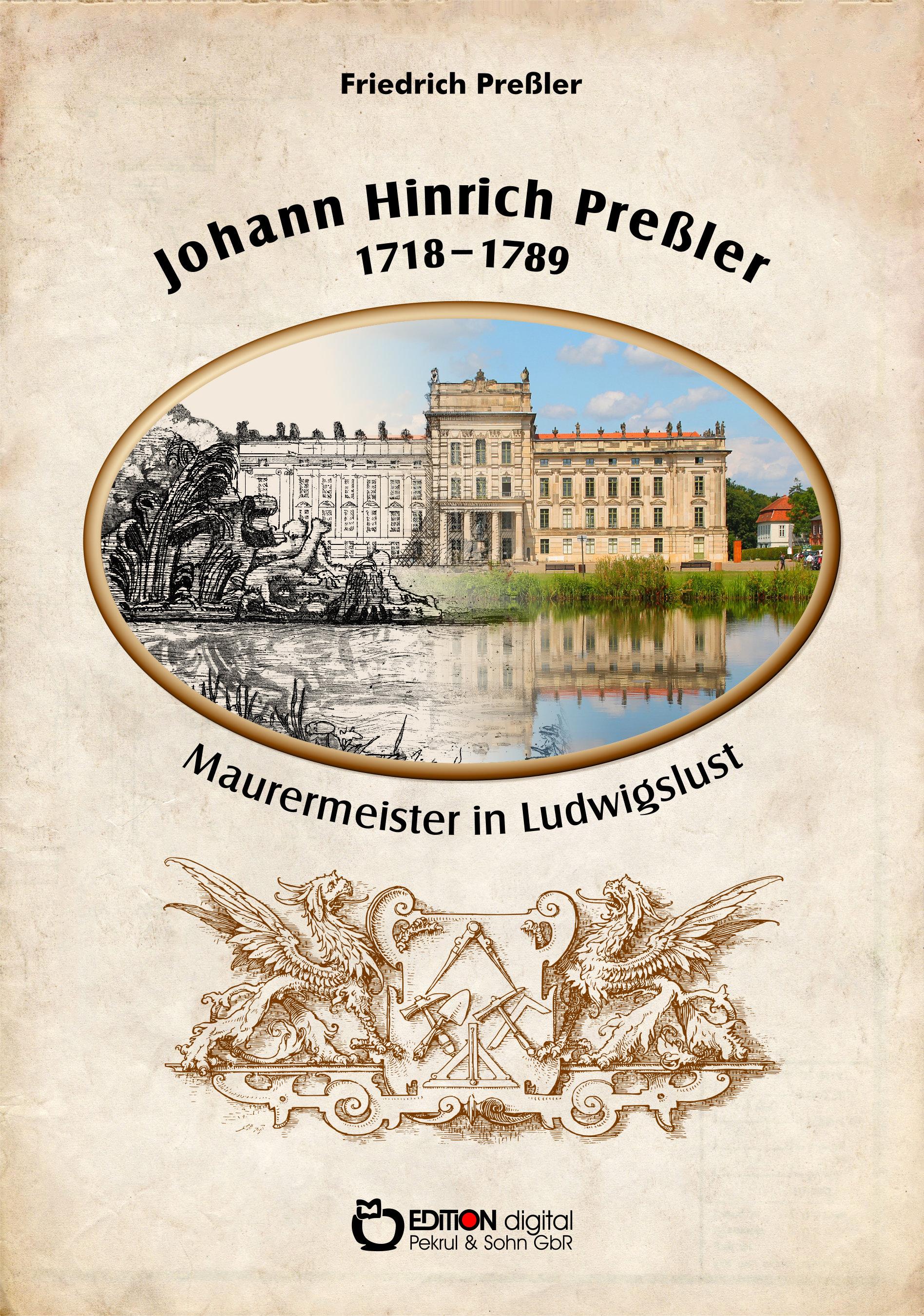 Johann Hinrich Preßler 1718-1789. Maurermeister in Ludwigslust von Friedrich Preßler