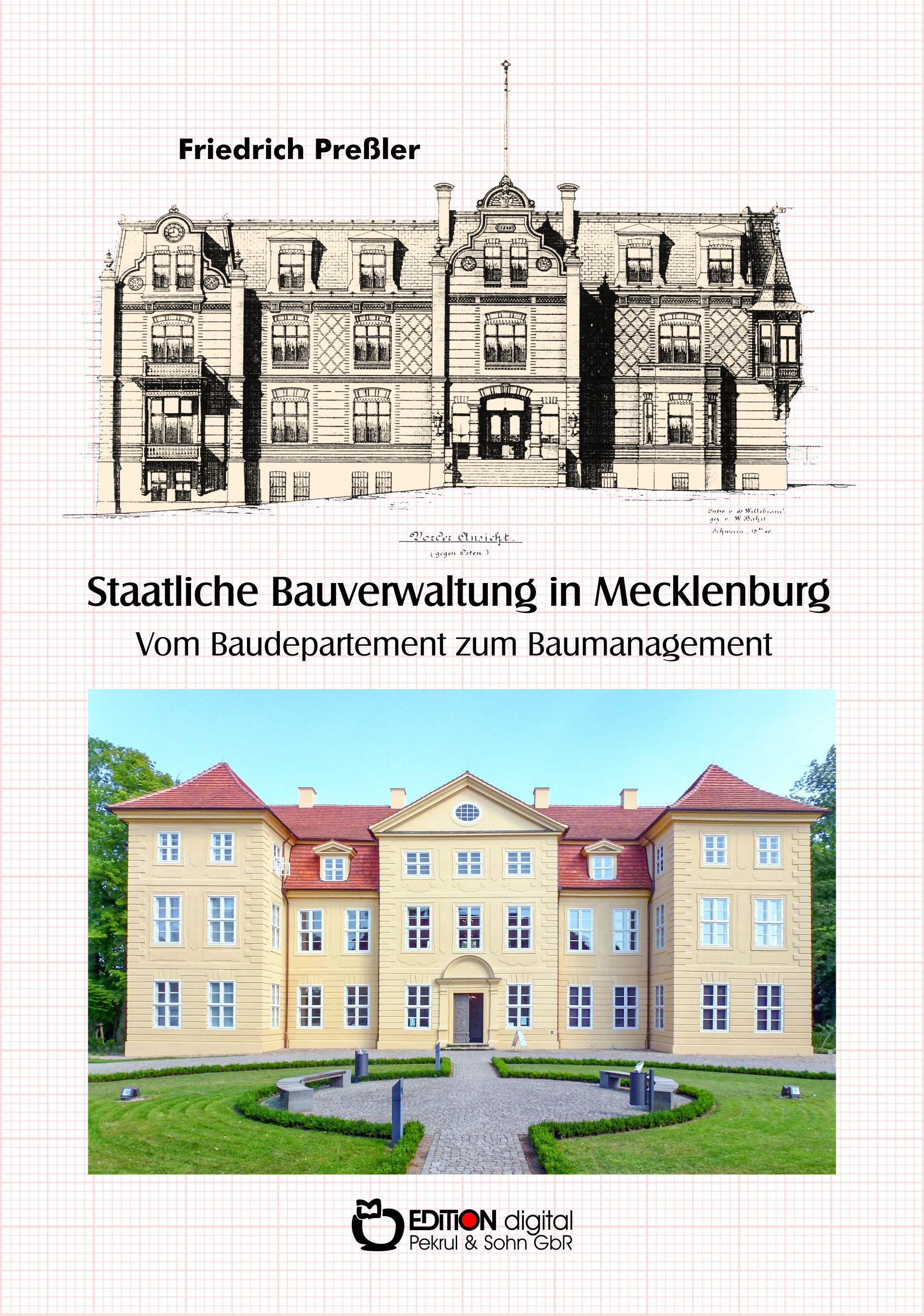 Staatliche Bauverwaltung in Mecklenburg. Vom Baudepartement zum Baumanagement von Friedrich Preßler