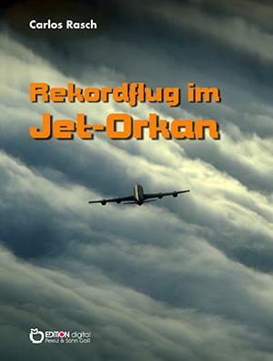 Rekordflug im Jet-Orkan von Carlos Rasch