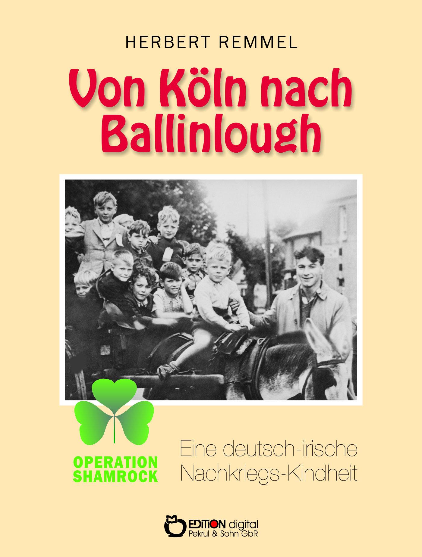 Von Köln nach Ballinlough. Eine deutsch-irische Nachkriegskindheit von Herbert Remmel