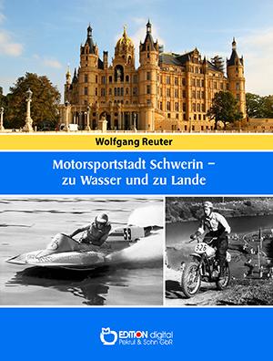 Motorsportstadt Schwerin - zu Wasser und zu Lande von Wolfgang Reuter, Wolfgang Grunert