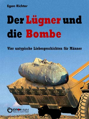 Der Lügner und die Bombe. Vier untypische Liebesgeschichten für Männer von Egon Richter