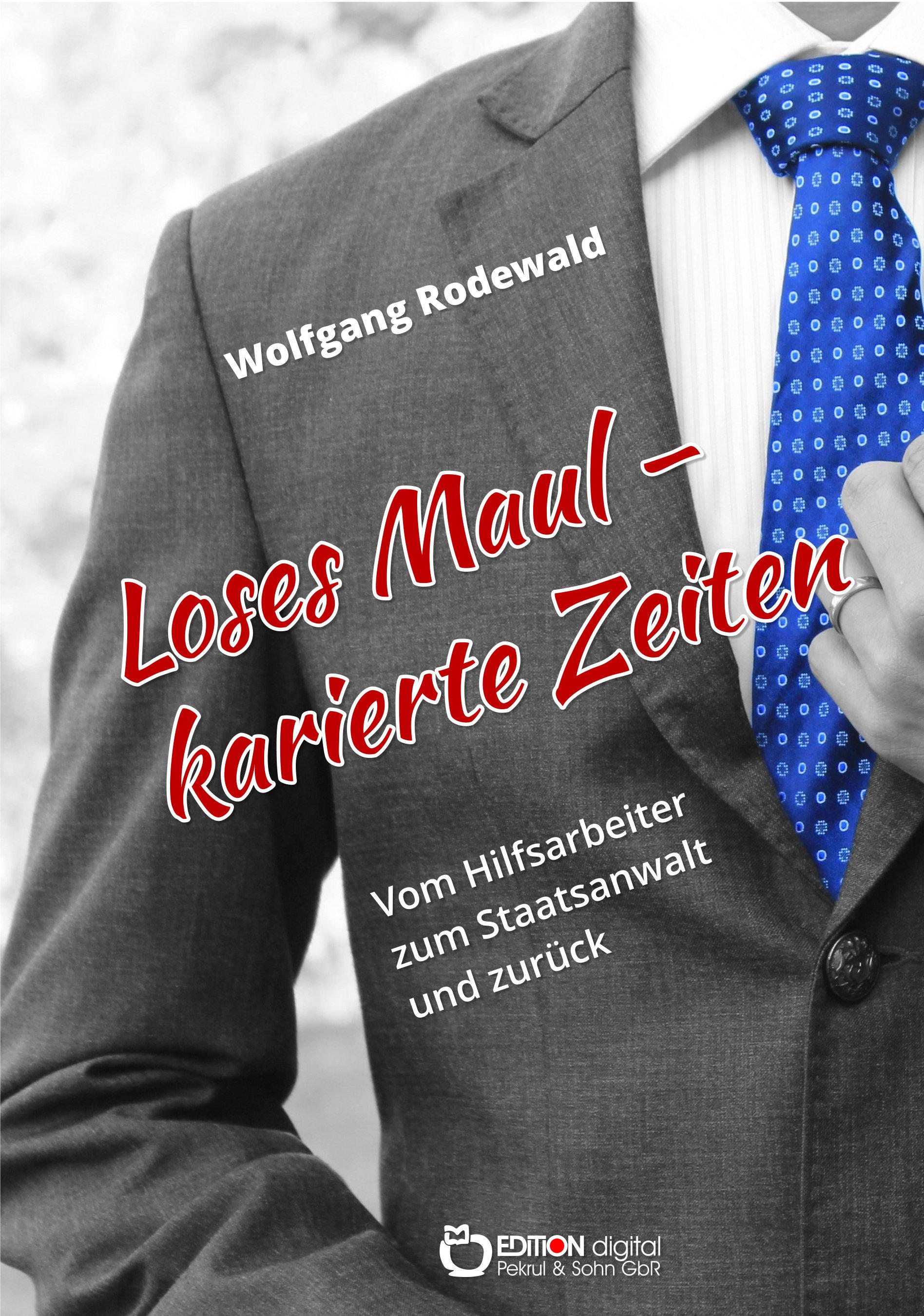 Loses Maul – Karierte Zeiten.Vom Hilfsarbeiter zum Staatsanwalt und zurück von Wolfgang Rodewald