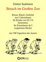 Besuch im großen Zoo. Reime, Rätsel, Gedichte aus 3 Jahrzehnten für Kinder von 92 - 174 Zentimeter, für Erwachsene ab 3 ausgelesene Bücher von Günter Saalmann