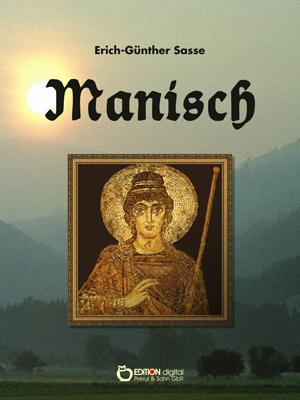 Manisch. Roman von Erich-Günther Sasse