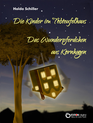 Die Kinder im Tobteufelhaus / Das Wunderpferdchen aus Kornhagen. Zwei kleine Trompeterbücher von Holda Schiller