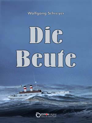 Die Beute. Roman von Wolfgang Schreyer