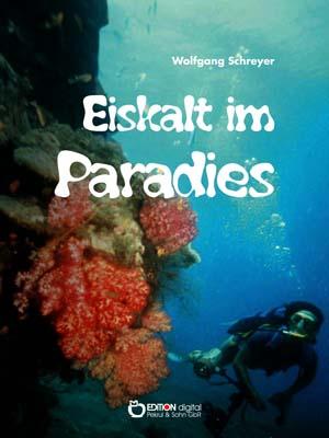 Eiskalt im Paradies. Roman von Wolfgang Schreyer