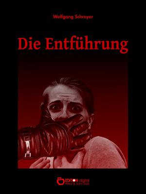Die Entführung. Zwei Erzählungen von Wolfgang Schreyer