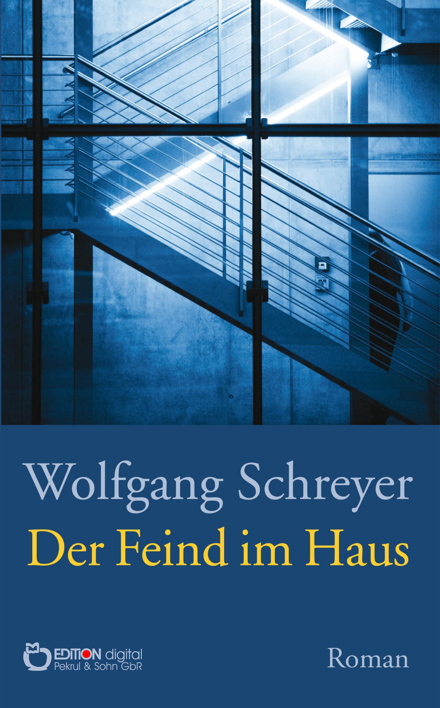 Der Feind im Haus. Roman von Wolfgang Schreyer