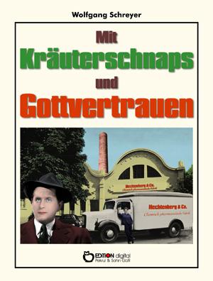 Mit Kräuterschnaps und Gottvertrauen. Roman von Wolfgang Schreyer