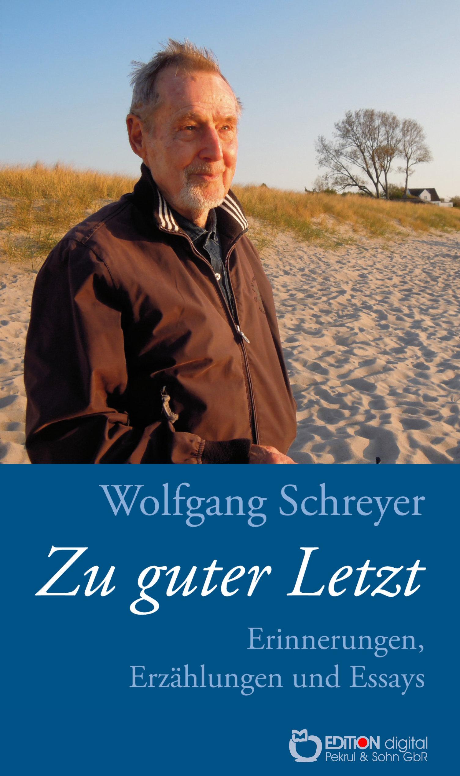 Zu guter Letzt. Erinnerungen, Erzählungen, Essays von Wolfgang Schreyer