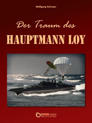 Der Traum des Hauptmann Loy. Roman von Wolfgang Schreyer