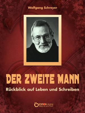 Der zweite Mann. Rückblick auf Leben und Schreiben von Wolfgang Schreyer