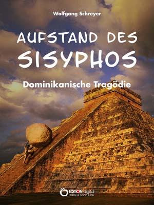 Aufstand des Sisyphos. Dominikanische Tragödie von Wolfgang Schreyer