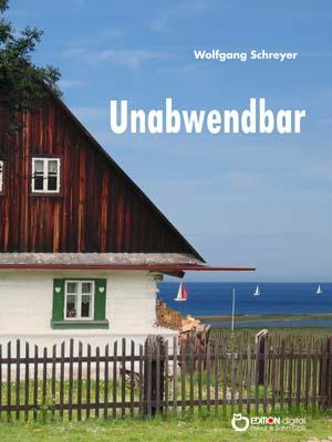 Unabwendbar. Kriminalroman von Wolfgang Schreyer