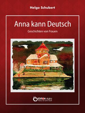 Anna kann Deutsch. Geschichten von Frauen von Helga Schubert