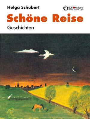 Schöne Reise. Geschichten von Helga Schubert