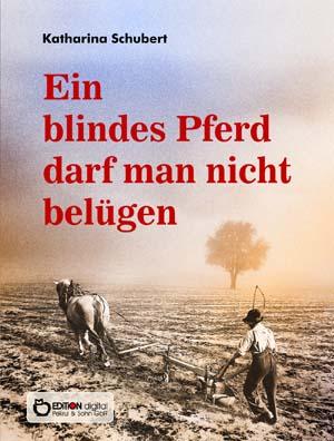 Ein blindes Pferd darf man nicht belügen. Roman von Katharina Schubert