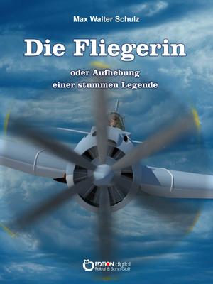 Die Fliegerin oder Aufhebung einer stummen Legende. Novelle von Max Walter Schulz