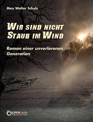Wir sind nicht Staub im Wind von Max Walter Schulz
