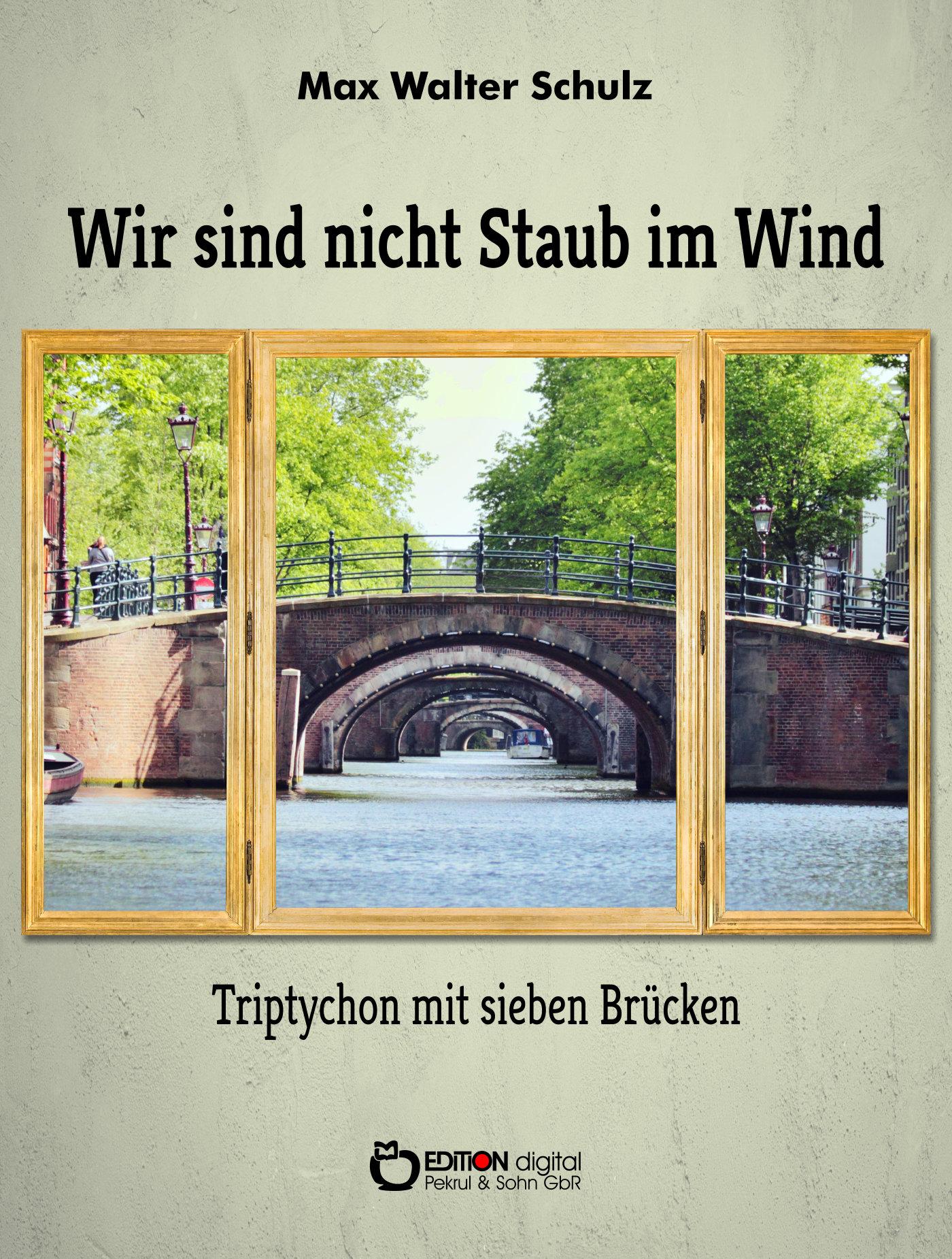 Wir sind nicht Staub im Wind - Triptychon mit sieben Brücken von Max Walter Schulz
