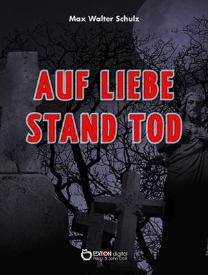 Auf Liebe stand Tod von Max Walter Schulz
