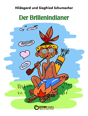 Der Brillenindianer von Hildegard und Siegfried Schumacher