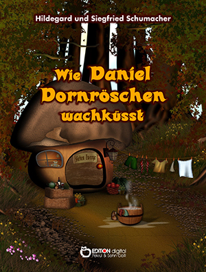 Wie Daniel Dornröschen wachküsst von Hildegard und Siegfried Schumacher