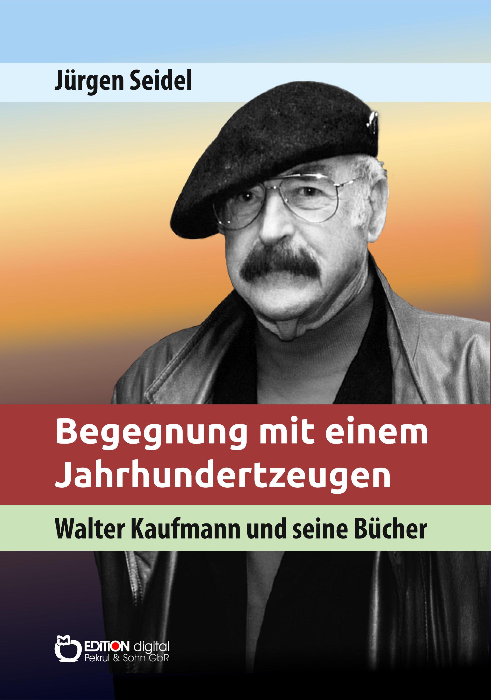 Begegnung mit einem Jahrhundertzeugen. Walter Kaufmann und seine Bücher von Jürgen Seidel, Walter Kaufmann (Autor)