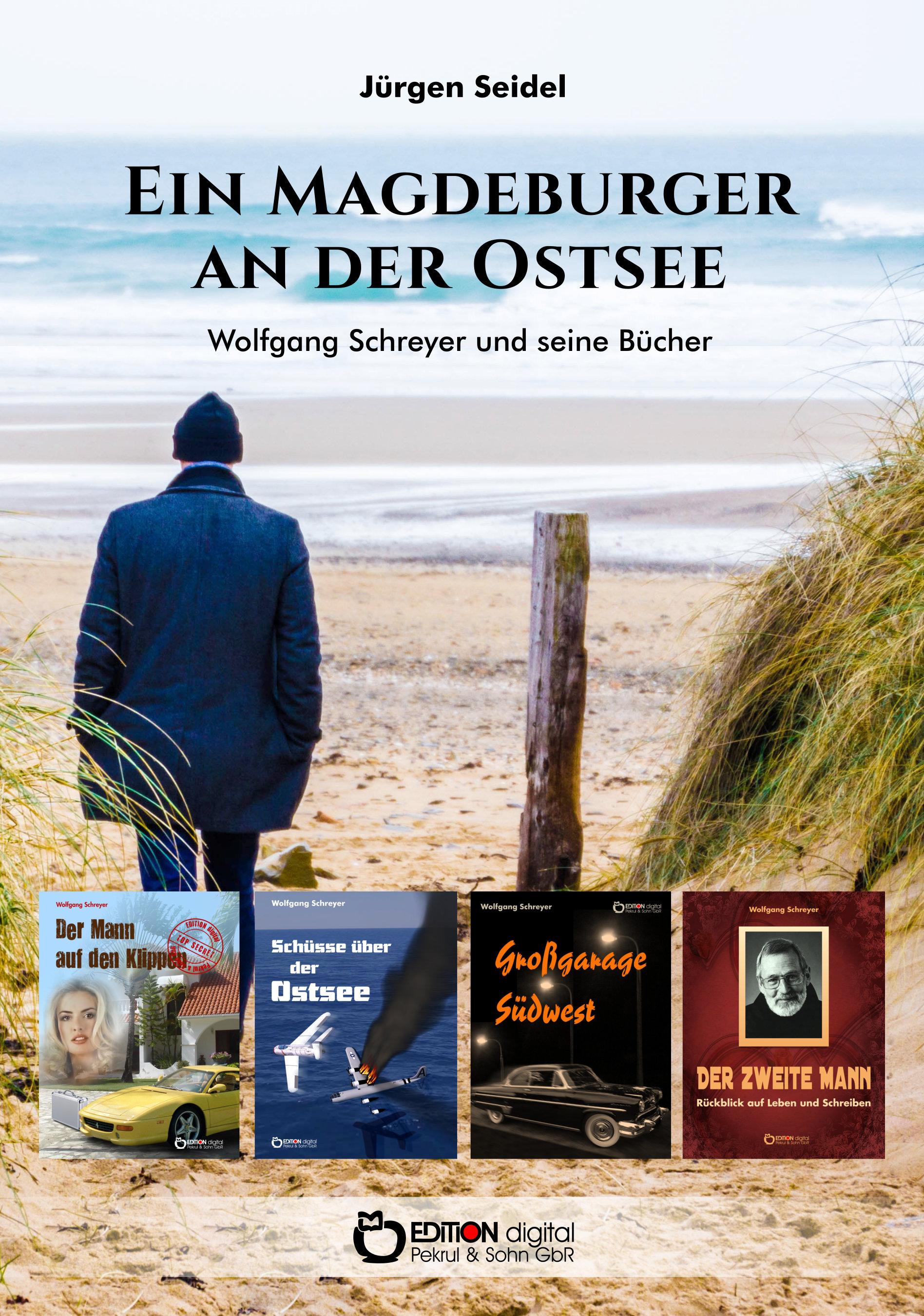 Ein Magdeburger an der Ostsee.Wolfgang Schreyer und seine Bücher von Jürgen Seidel, Wolfgang Schreyer