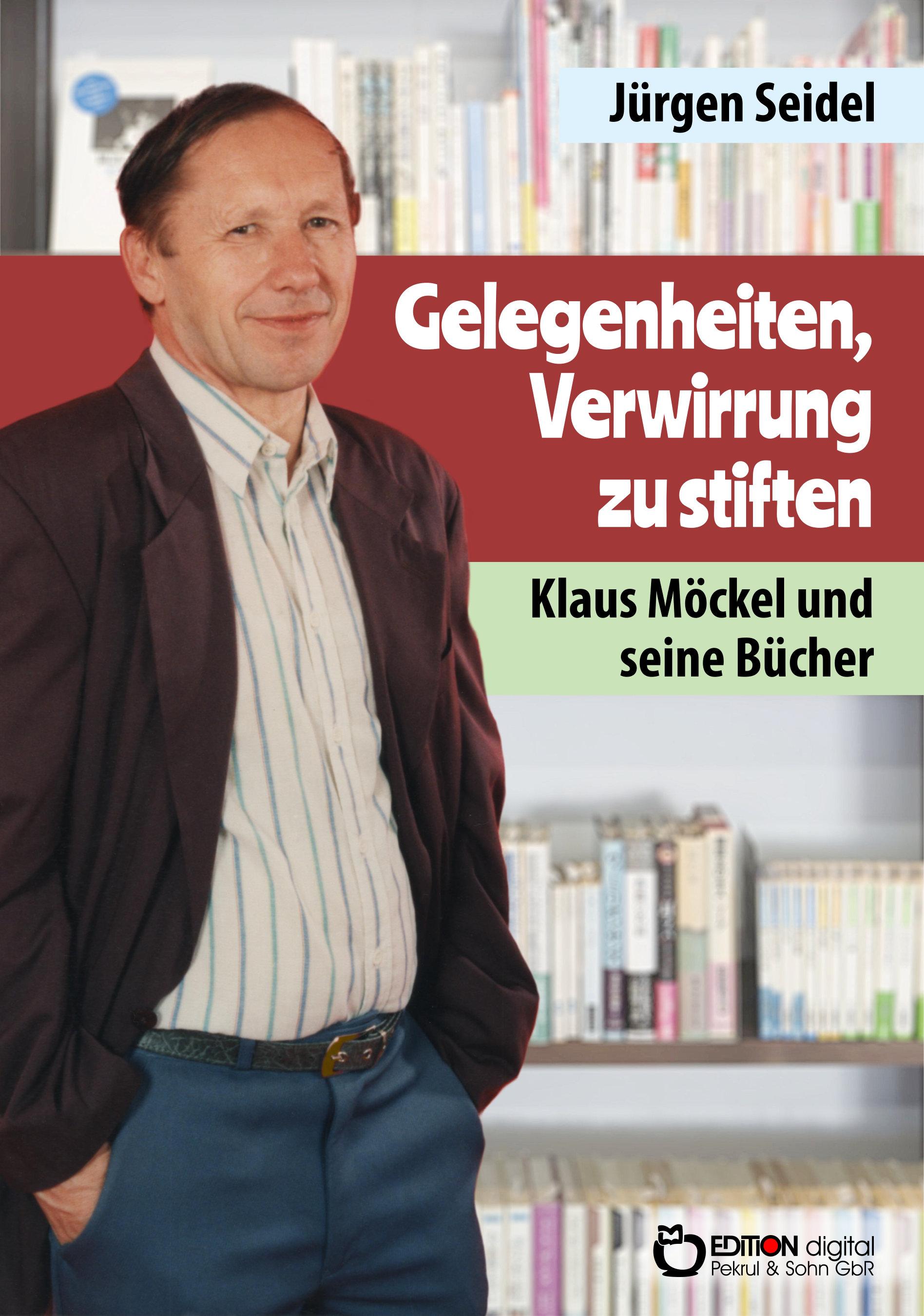 Gelegenheit, Verwirrung zu stiften. Klaus Möckel und seine Bücher von Jürgen Seidel, Klaus Möckel (Autor)